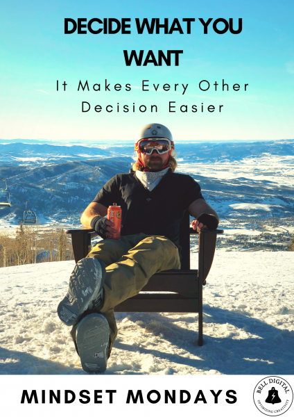 Mindset Mondays: Decide What You Want, It Makes Every Other Decision Easier