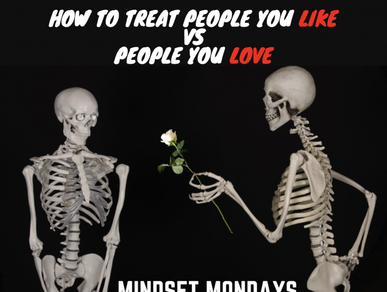 Mindset Mondays: How You Treat People You Want To Like VS People You Want To Love